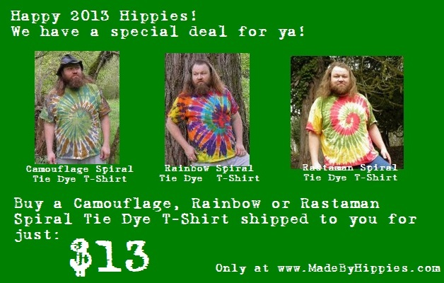 Happy 2013 Hippies! We have a special deal for ya! Get a Camouflage, Rainbow or Rastaman Spiral Tie Dye T-Shirt Shipped to you for just $13!  Only at www.madebyhippies.com